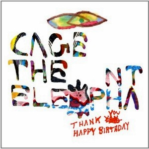 Cagetheelephant_thank-you-happy-birthday