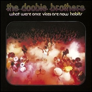 The_Doobie_Brothers_-_What_Were_Once_Vices_Are_Now_Habits