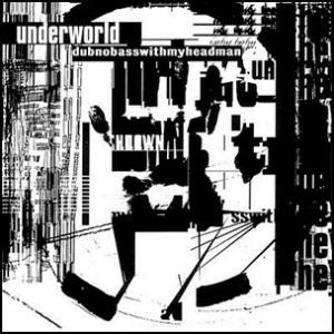 Underworld dubnobasswithmyheadman