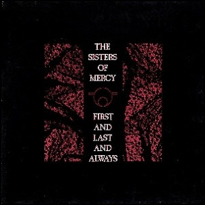 The_Sisters_of_Mercy_-_First_and_Last_and_Always